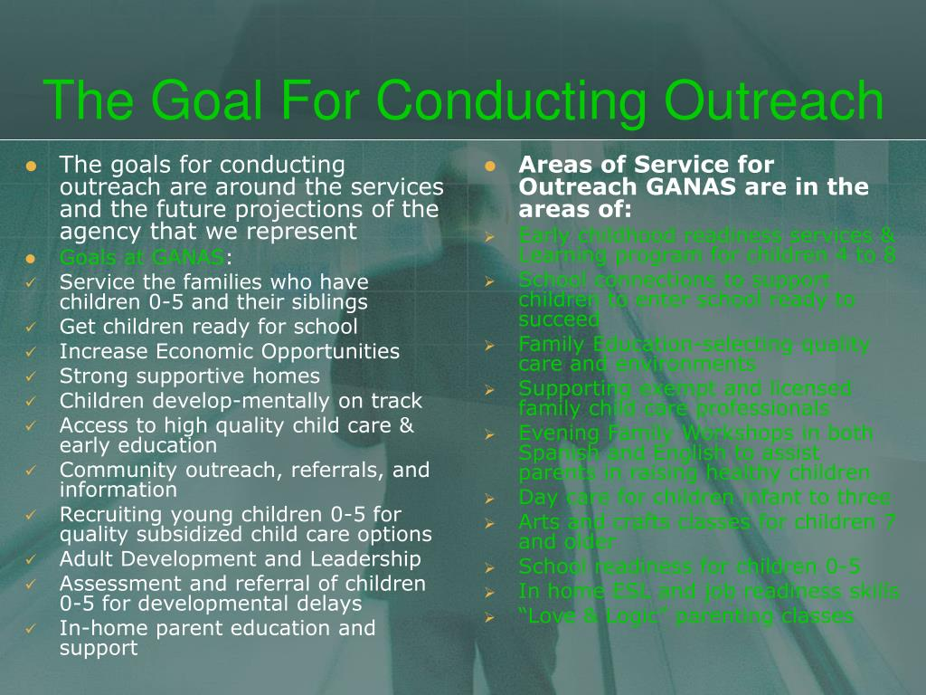 The goals for conducting outreach are around the services and the future projections of the agency that we represent