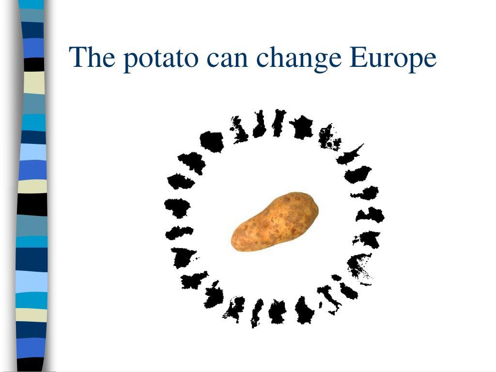 The potato can change Europe