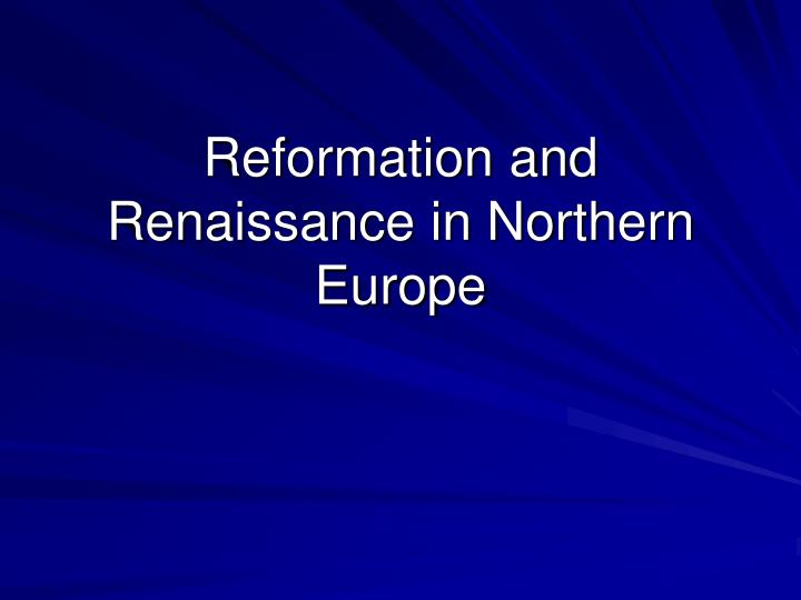 reformation and renaissance in northern europe n.