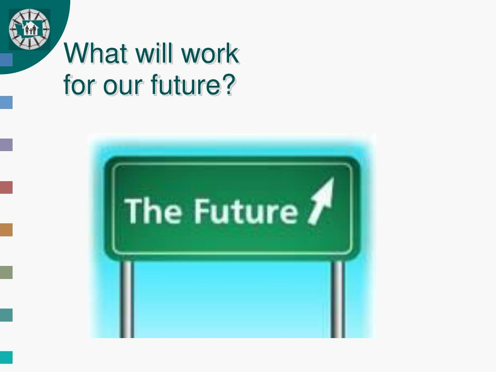 What will work for our future?