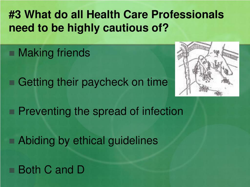 #3 What do all Health Care Professionals need to be highly cautious of?