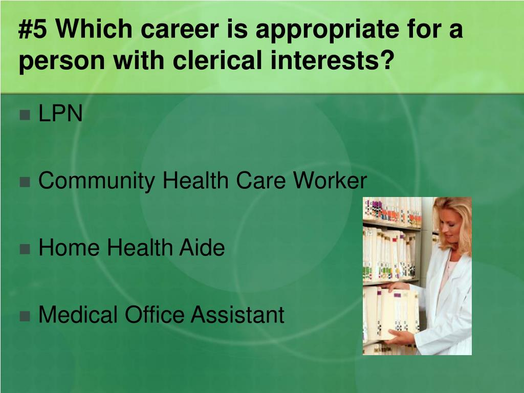 #5 Which career is appropriate for a person with clerical interests?