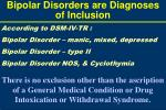 bipolar disorders are diagnoses of inclusion3