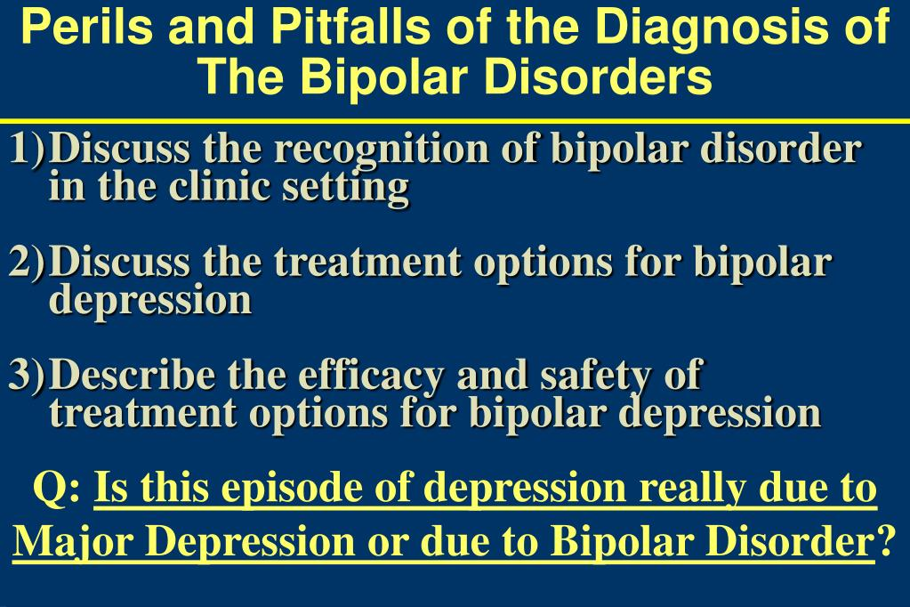 perils and pitfalls of the diagnosis of the bipolar disorders l.
