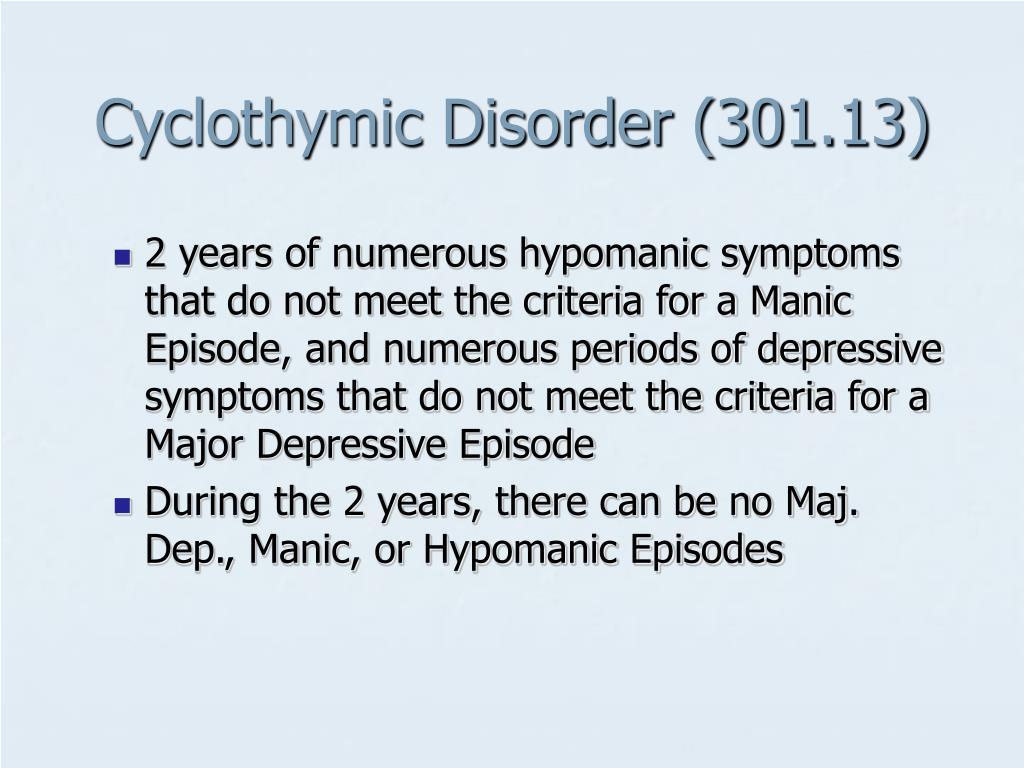 Cyclothymic Disorder (301.13)