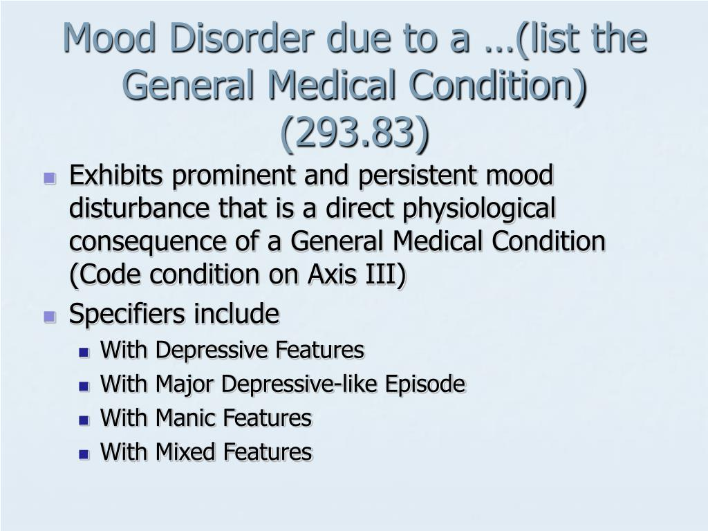Mood Disorder due to a …(list the General Medical Condition) (293.83)