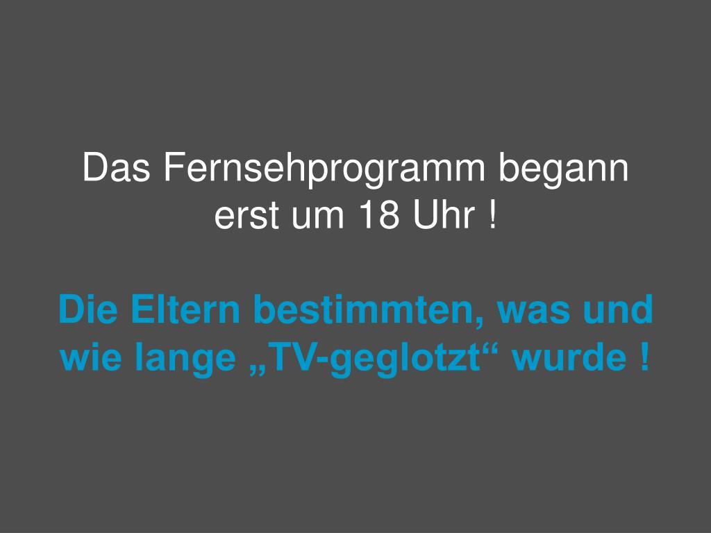 Das Fernsehprogramm begann