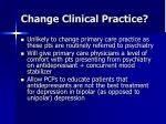 change clinical practice