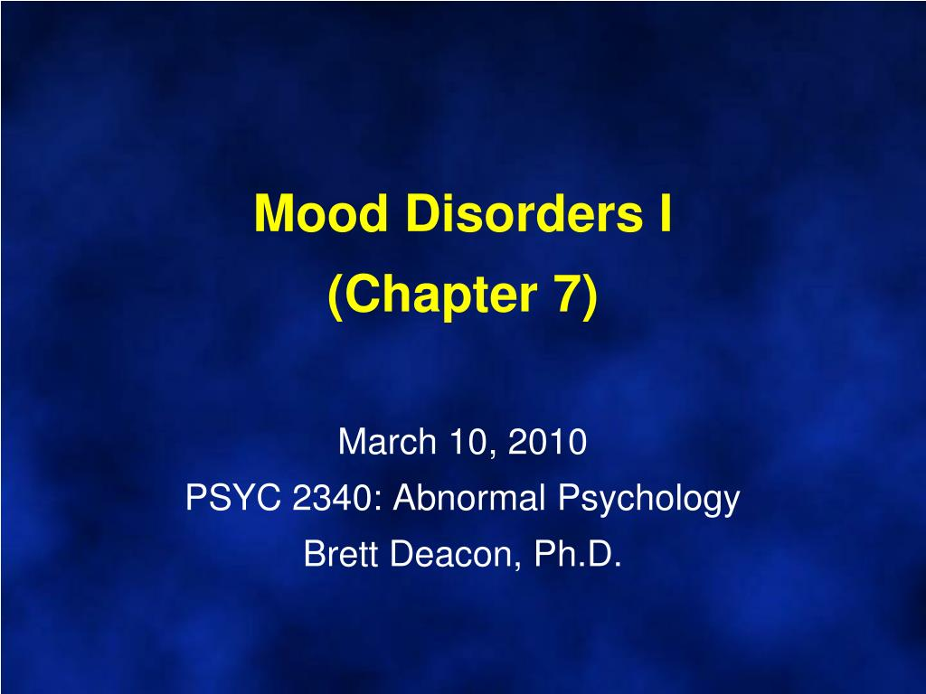 mood disorders i chapter 7 march 10 2010 psyc 2340 abnormal psychology brett deacon ph d l.