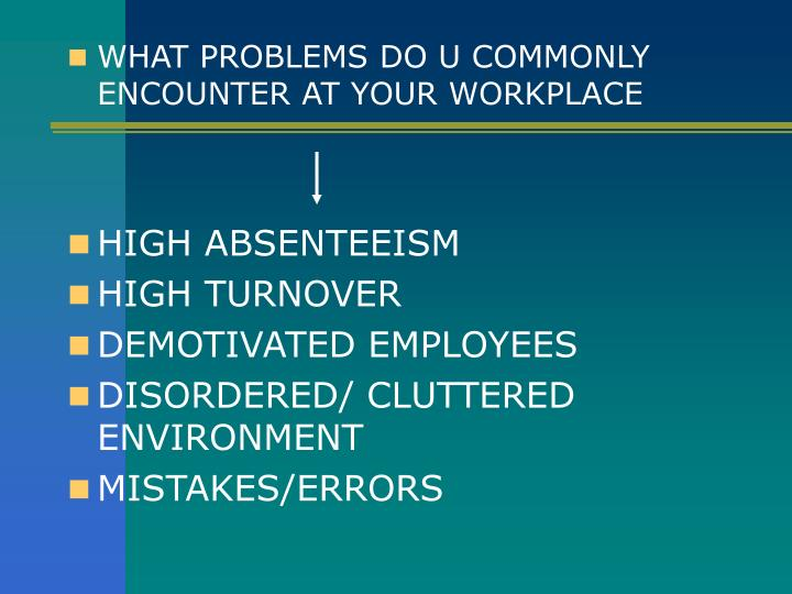 WHAT PROBLEMS DO U COMMONLY ENCOUNTER AT YOUR WORKPLACE