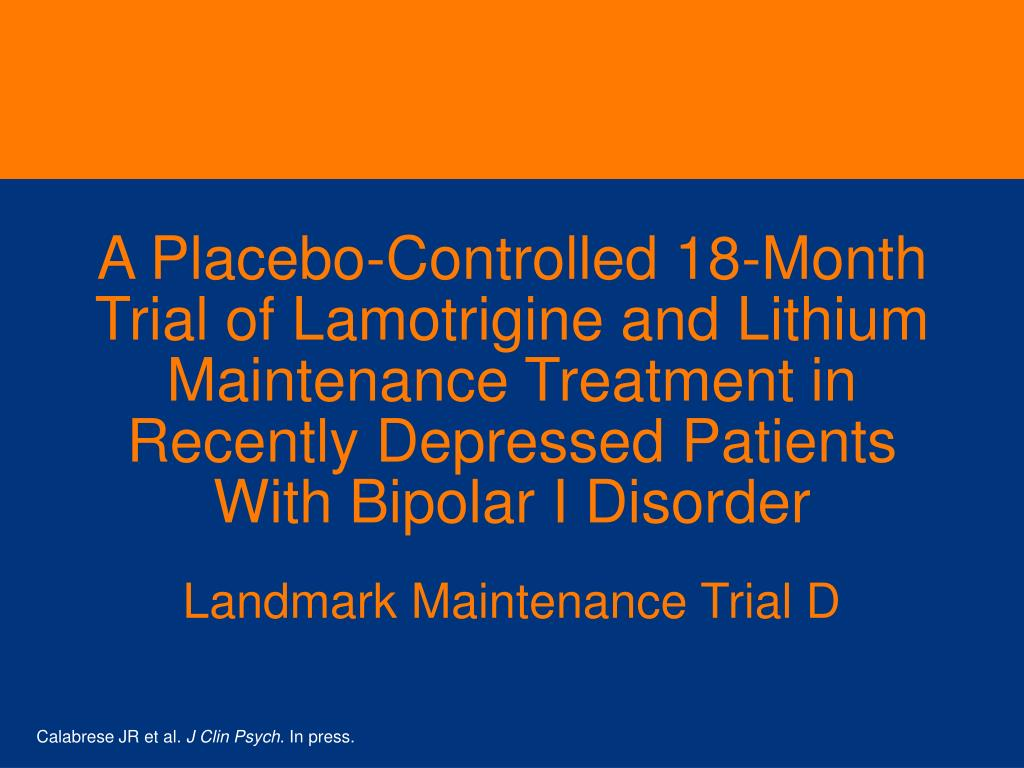 A Placebo-Controlled 18-Month Trial of Lamotrigine and Lithium Maintenance Treatment in Recently Depressed Patients With Bipolar I Disorder