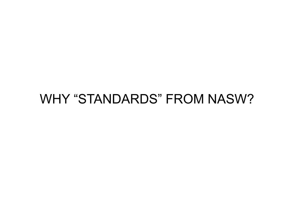 """WHY """"STANDARDS"""" FROM NASW?"""