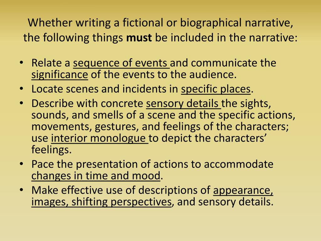 Whether writing a fictional or biographical narrative, the following things