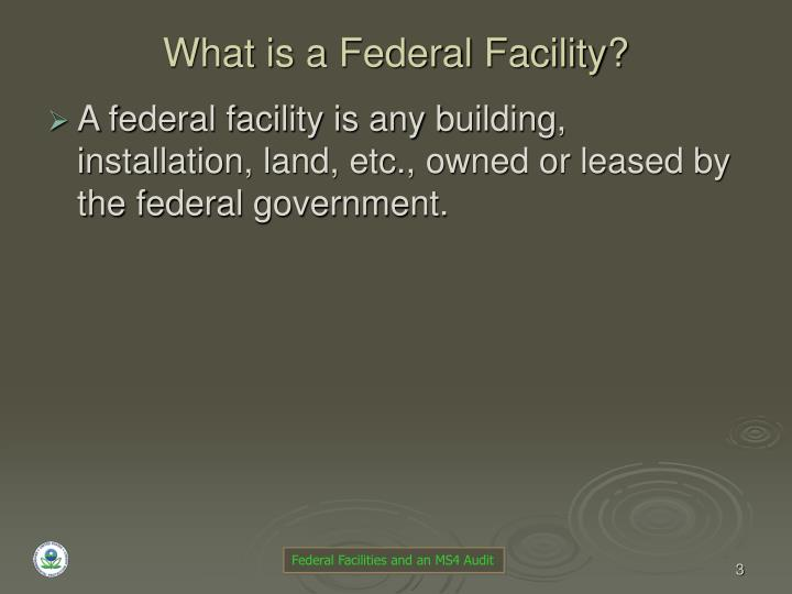 What is a federal facility