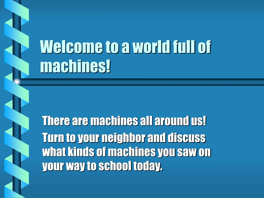 welcome to a world full of machines l.