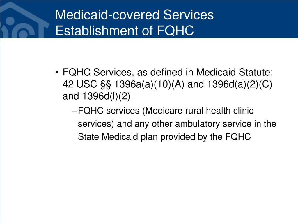Medicaid-covered Services Establishment of FQHC