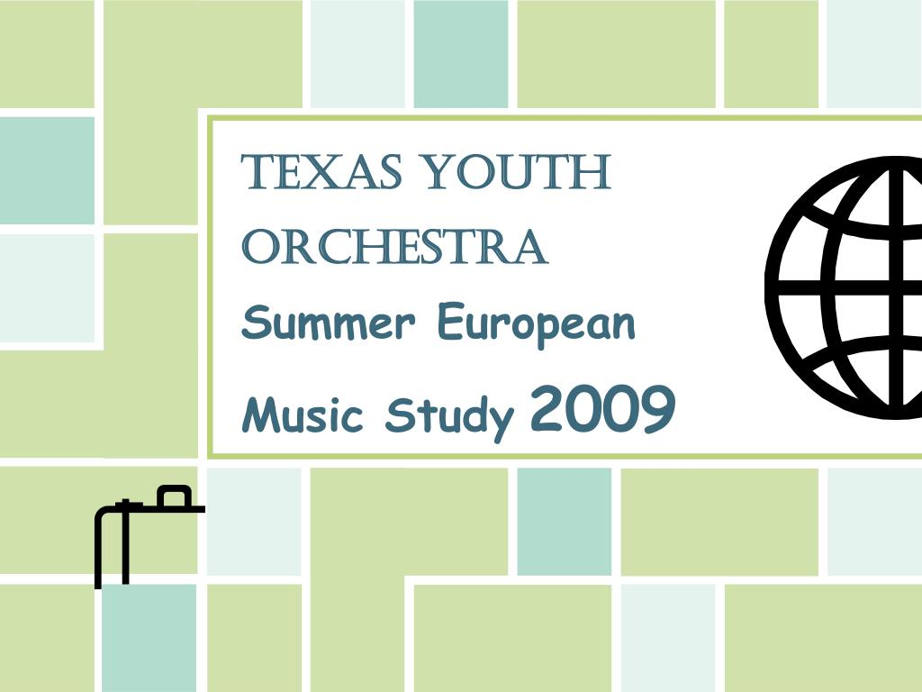 texas youth orchestra summer european music study 2009 l.