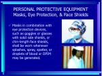 personal protective equipment masks eye protection face shields