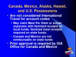 canada mexico alaska hawaii and u s possessions