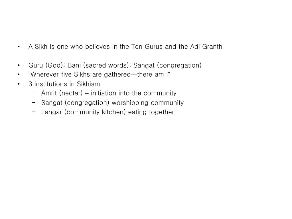 A Sikh is one who believes in the Ten Gurus and the Adi Granth