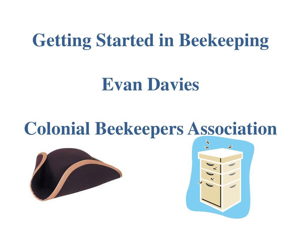 getting started in beekeeping evan davies colonial beekeepers association l.