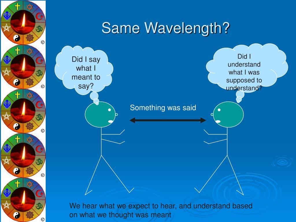 Same Wavelength?