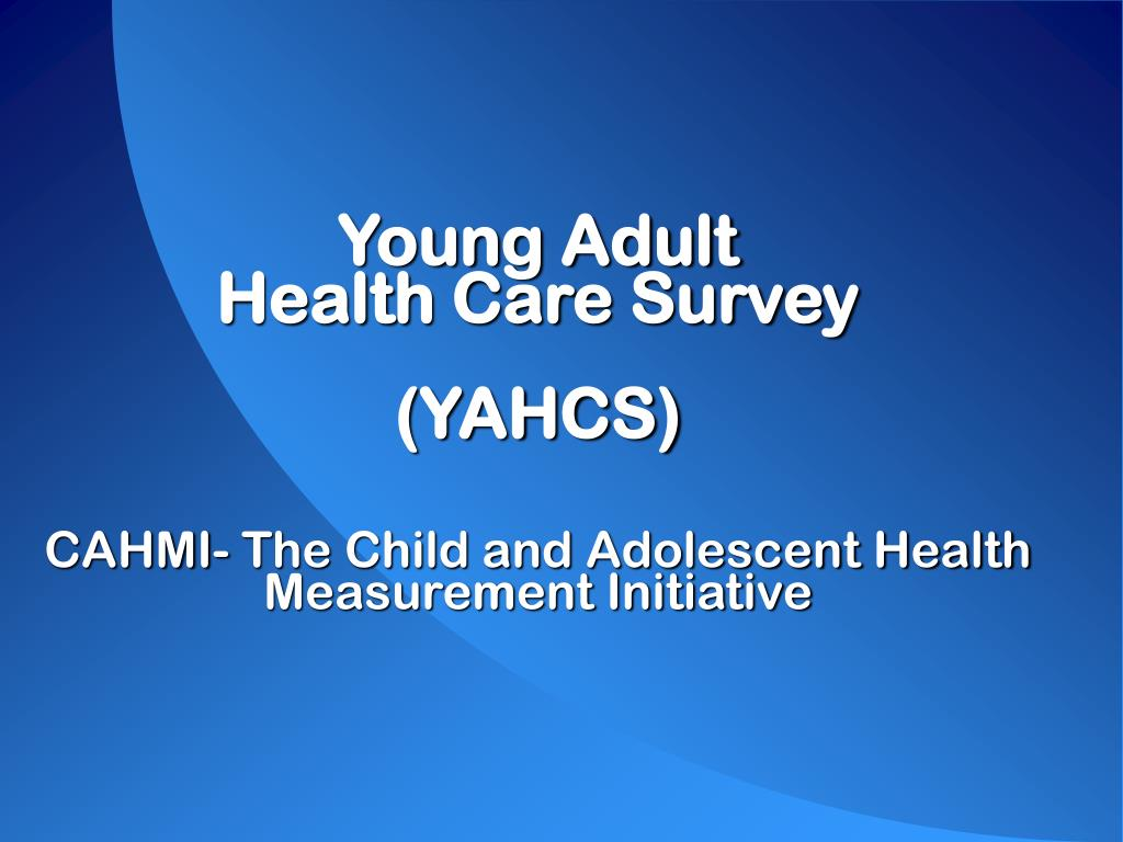 young adult health care survey yahcs cahmi the child and adolescent health measurement initiative l.