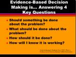 evidence based decision making is answering 4 key questions