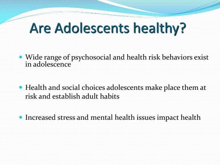 Are adolescents healthy