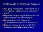 challenges to an adolescent approach