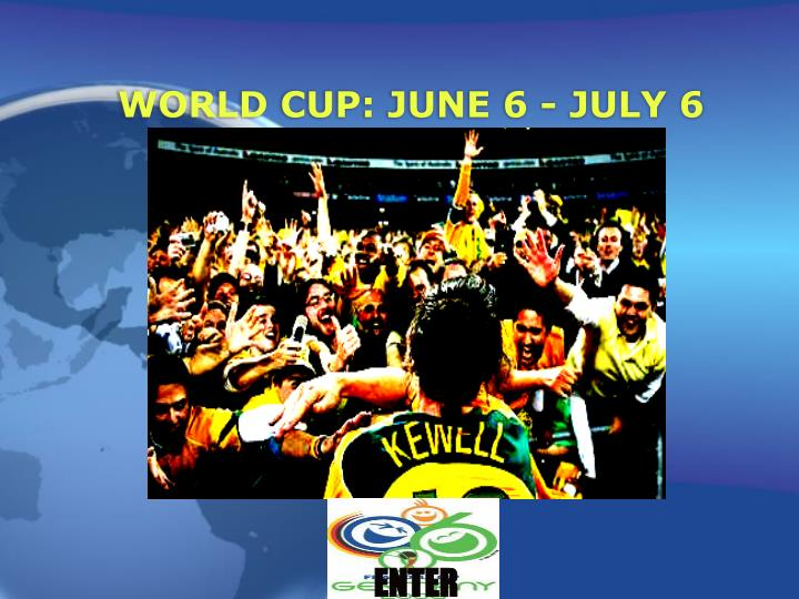 world cup june 6 july 6 n.