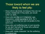 those toward whom we are likely to feel pity