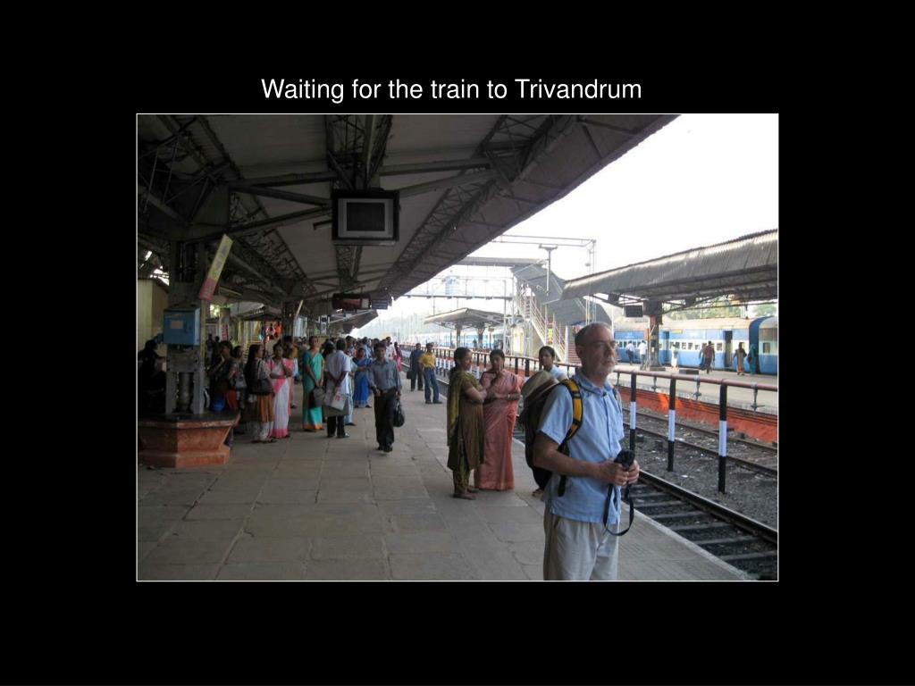 Waiting for the train to Trivandrum