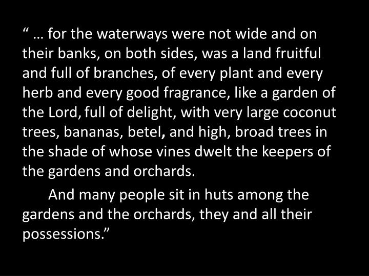 """"""" … for the waterways were not wide and on their banks, on both sides, was a land fruitful and f..."""