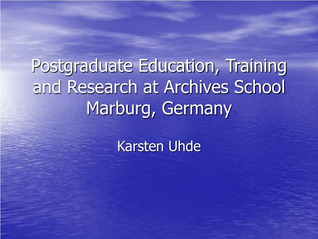 Postgraduate Education, Training and Research at Archives School Marburg, Germany