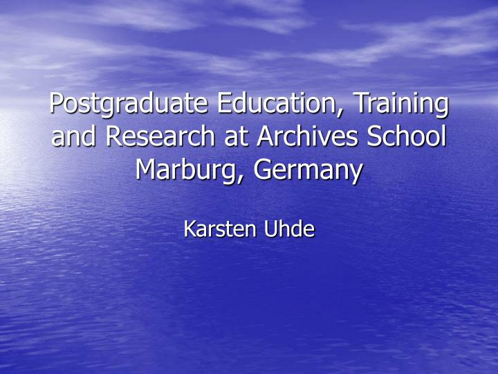 Postgraduate education training and research at archives school marburg germany