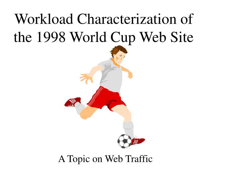 workload characterization of the 1998 world cup web site n.