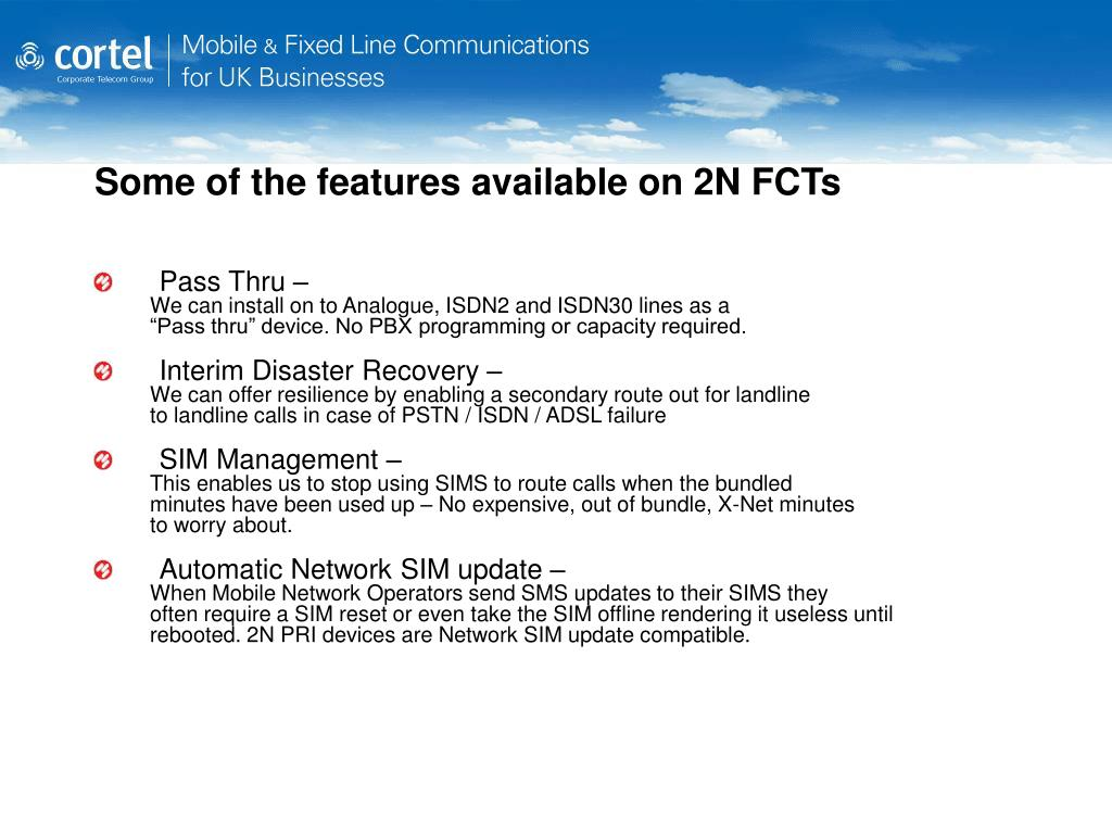 Some of the features available on 2N FCTs