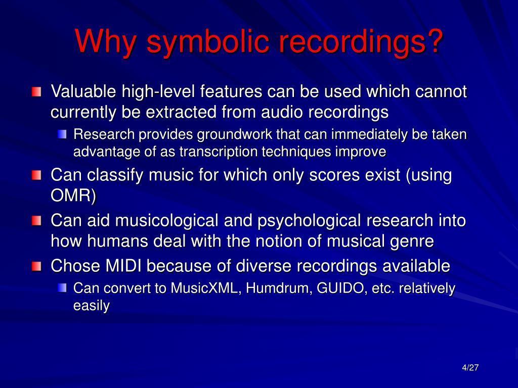 Why symbolic recordings?