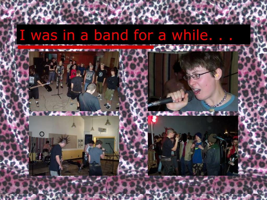 I was in a band for a while. . .