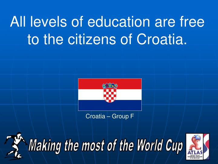 All levels of education are free to the citizens of Croatia.