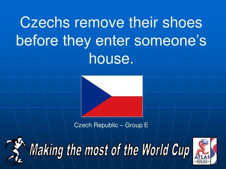 Czechs remove their shoes before they enter someone's house.