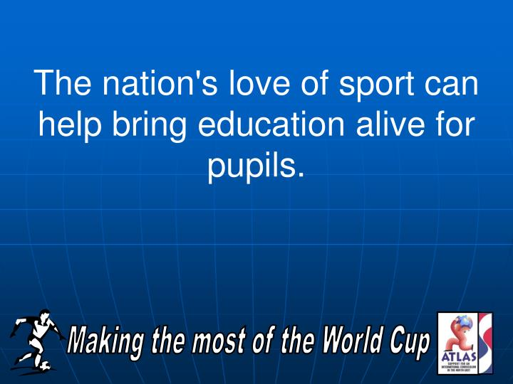 The nation's love of sport can help bring education alive for pupils.