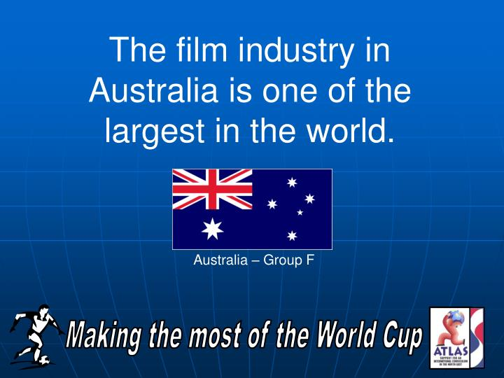 The film industry in Australia is one of the largest in the world.
