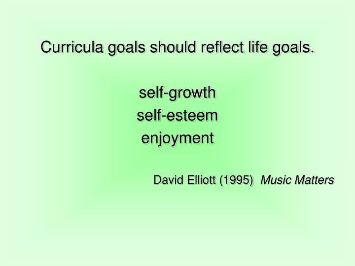 Curricula goals should reflect life goals.