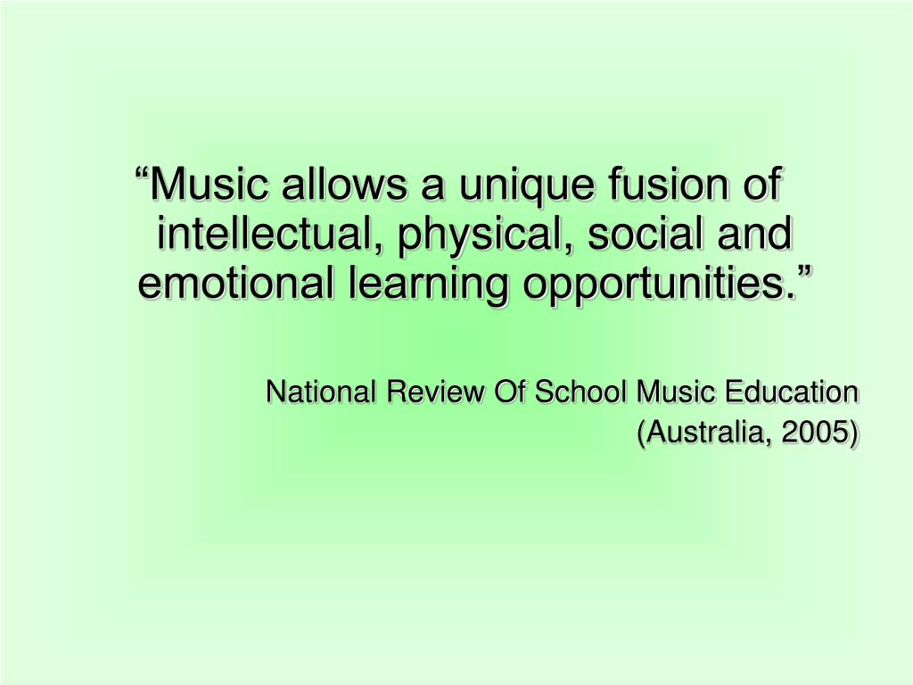 """""""Music allows a unique fusion of intellectual, physical, social and emotional learning opportunities."""""""