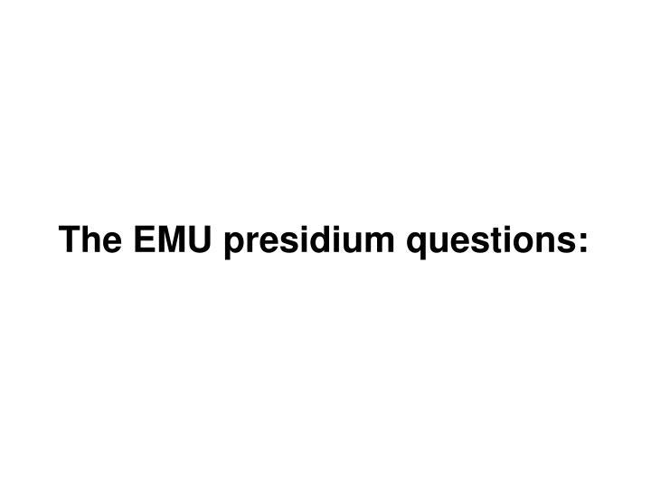 The emu presidium questions