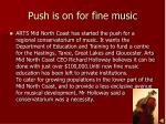 push is on for fine music