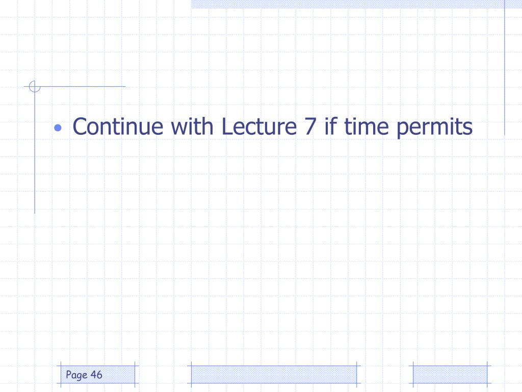 Continue with Lecture 7 if time permits
