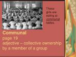 communal page 19 adjective collective ownership by a member of a group
